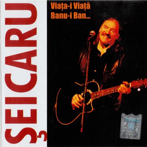 Seicaru, Viaţa-i viaţă, banu-i ban - 1999CD